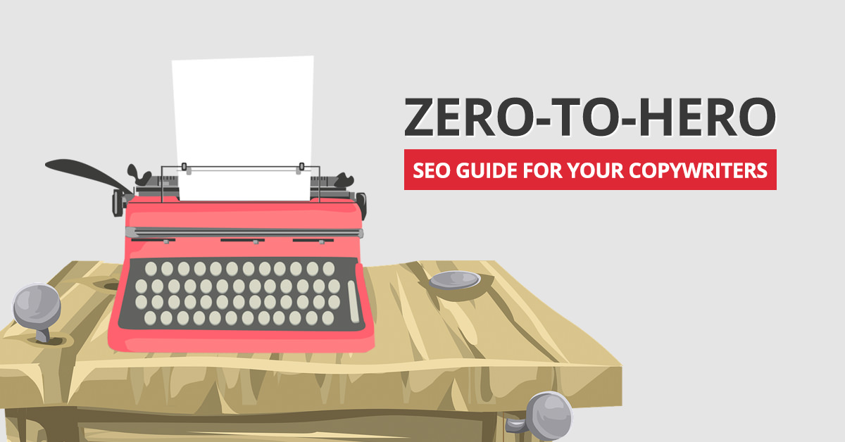 The Zero-to-Hero SEO Guide for Your Copywriters